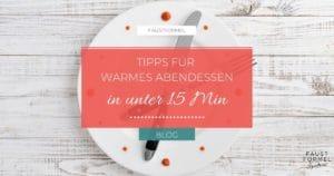 Warmes Abendessen in unter 15 Min
