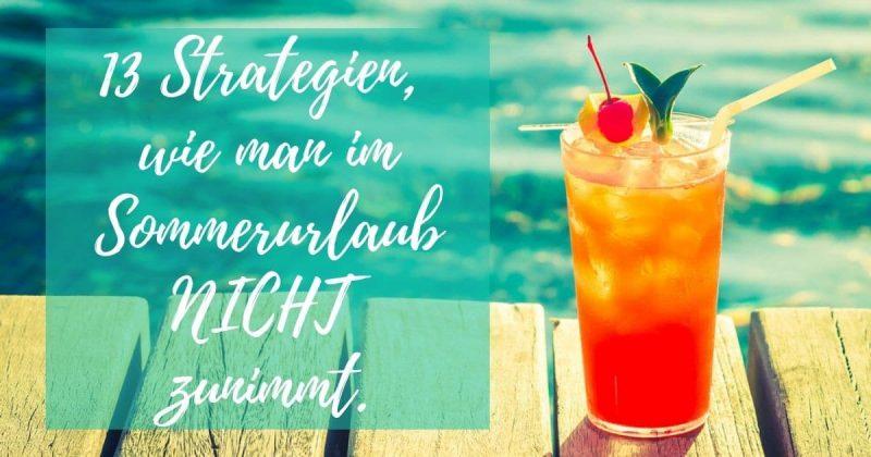 Strategien wie man im Urlaub nicht zunehmen muss